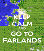 KEEP CALM AND GO TO FARLANDS - Personalised Poster A4 size
