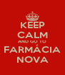 KEEP CALM AND GO TO FARMÁCIA NOVA - Personalised Poster A4 size