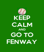 KEEP CALM AND GO TO FENWAY - Personalised Poster A4 size