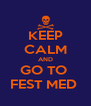 KEEP CALM AND GO TO  FEST MED  - Personalised Poster A4 size