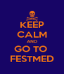 KEEP CALM AND GO TO  FESTMED - Personalised Poster A4 size