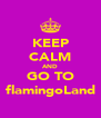 KEEP CALM AND GO TO flamingoLand - Personalised Poster A4 size