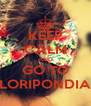 KEEP CALM AND GO TO FLORIPONDIAS - Personalised Poster A4 size