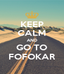 KEEP CALM AND GO TO FOFOKAR - Personalised Poster A4 size