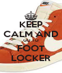 KEEP CALM AND GO TO FOOT LOCKER - Personalised Poster A4 size