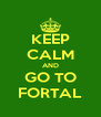 KEEP CALM AND GO TO FORTAL - Personalised Poster A4 size
