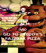 KEEP CALM AND GO TO FREDDY'S FAZBEAR PIZZA - Personalised Poster A4 size