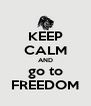 KEEP CALM AND go to FREEDOM - Personalised Poster A4 size