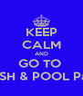 KEEP CALM AND GO TO  FRESH & POOL Party - Personalised Poster A4 size