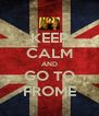 KEEP CALM AND GO TO FROME - Personalised Poster A4 size