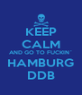 KEEP CALM AND GO TO FUCKIN´ HAMBURG DDB - Personalised Poster A4 size