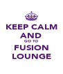 KEEP CALM AND GO TO FUSION LOUNGE - Personalised Poster A4 size