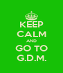 KEEP CALM AND GO TO G.D.M. - Personalised Poster A4 size