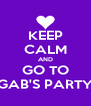 KEEP CALM AND GO TO GAB'S PARTY - Personalised Poster A4 size