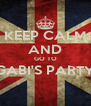 KEEP CALM AND GO TO GABI'S PARTY  - Personalised Poster A4 size