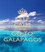 KEEP CALM AND GO TO GALAPAGOS - Personalised Poster A4 size