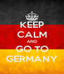KEEP CALM AND GO TO GERMANY - Personalised Poster A4 size