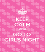 KEEP CALM AND GO TO  GIRL'S NIGHT  - Personalised Poster A4 size