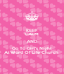 KEEP CALM AND Go To Girl's Night At Word Of Life Church  - Personalised Poster A4 size