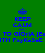 KEEP CALM AND GO TO GlOriA jEaNz WITH FayKe3eE :P - Personalised Poster A4 size