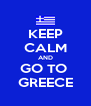 KEEP CALM AND GO TO  GREECE - Personalised Poster A4 size