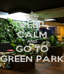 KEEP CALM AND GO TO GREEN PARK - Personalised Poster A4 size