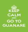 KEEP CALM AND GO TO GUANARE - Personalised Poster A4 size