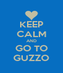 KEEP CALM AND GO TO GUZZO - Personalised Poster A4 size