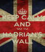 KEEP CALM AND GO TO HADRIAN'S WALL - Personalised Poster A4 size