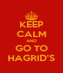 KEEP CALM AND GO TO HAGRID'S - Personalised Poster A4 size