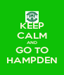 KEEP CALM AND GO TO HAMPDEN - Personalised Poster A4 size