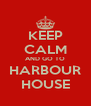 KEEP CALM AND GO TO HARBOUR HOUSE - Personalised Poster A4 size