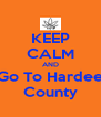 KEEP CALM AND Go To Hardee County - Personalised Poster A4 size