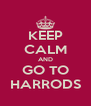 KEEP CALM AND GO TO HARRODS - Personalised Poster A4 size