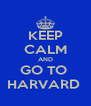 KEEP CALM AND GO TO  HARVARD  - Personalised Poster A4 size