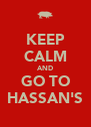 KEEP CALM AND GO TO HASSAN'S - Personalised Poster A4 size