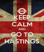 KEEP CALM AND GO TO HASTINGS - Personalised Poster A4 size