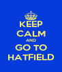 KEEP CALM AND GO TO HATFIELD - Personalised Poster A4 size