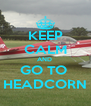 KEEP CALM AND  GO TO  HEADCORN - Personalised Poster A4 size