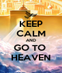 KEEP CALM AND GO TO  HEAVEN - Personalised Poster A4 size