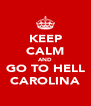 KEEP CALM AND GO TO HELL CAROLINA - Personalised Poster A4 size
