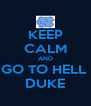 KEEP CALM AND GO TO HELL  DUKE - Personalised Poster A4 size