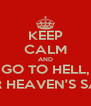 KEEP CALM AND GO TO HELL, FOR HEAVEN'S SAKE - Personalised Poster A4 size