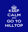 KEEP CALM AND GO TO HILLTOP - Personalised Poster A4 size
