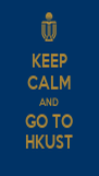 KEEP CALM AND GO TO HKUST - Personalised Poster A4 size