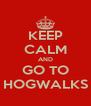 KEEP CALM AND GO TO HOGWALKS - Personalised Poster A4 size