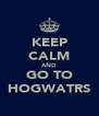 KEEP CALM AND GO TO HOGWATRS - Personalised Poster A4 size