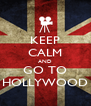 KEEP CALM AND GO TO HOLLYWOOD - Personalised Poster A4 size