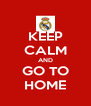 KEEP CALM AND GO TO HOME - Personalised Poster A4 size