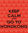 KEEP CALM AND GO TO HONGKONG - Personalised Poster A4 size